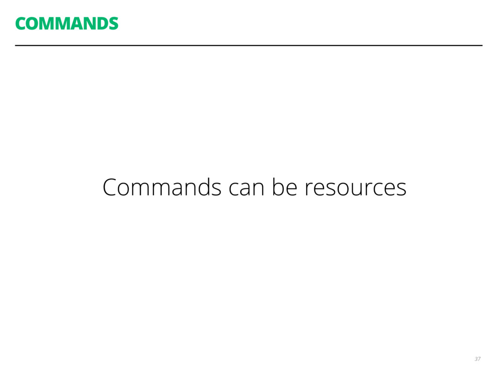 COMMANDS 37 Commands can be resources