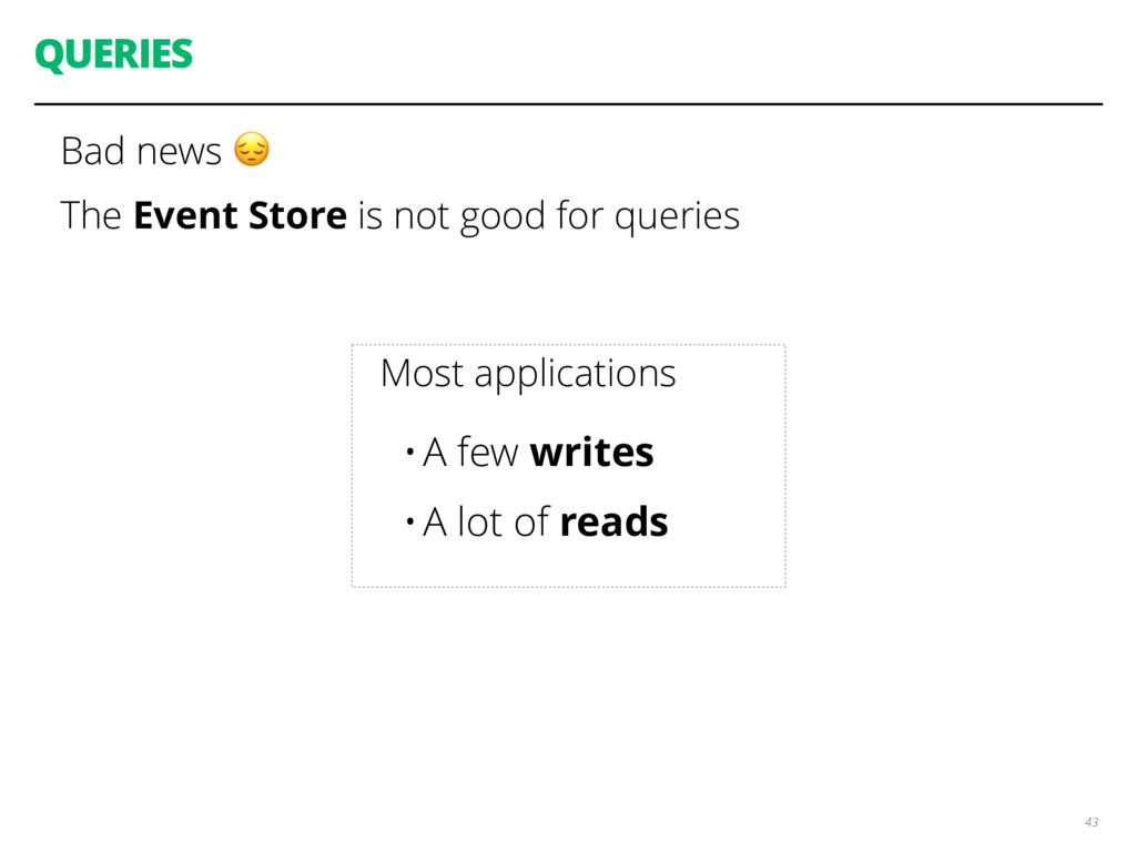 QUERIES Bad news  The Event Store is not good f...