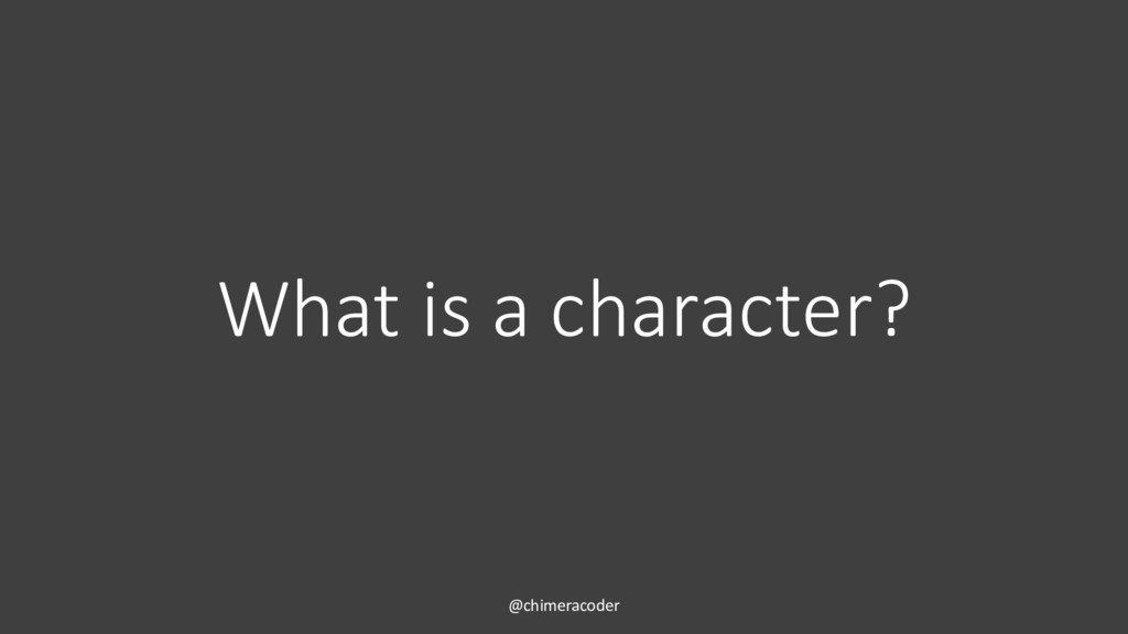 What is a character? @chimeracoder