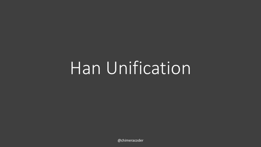 Han Unification @chimeracoder