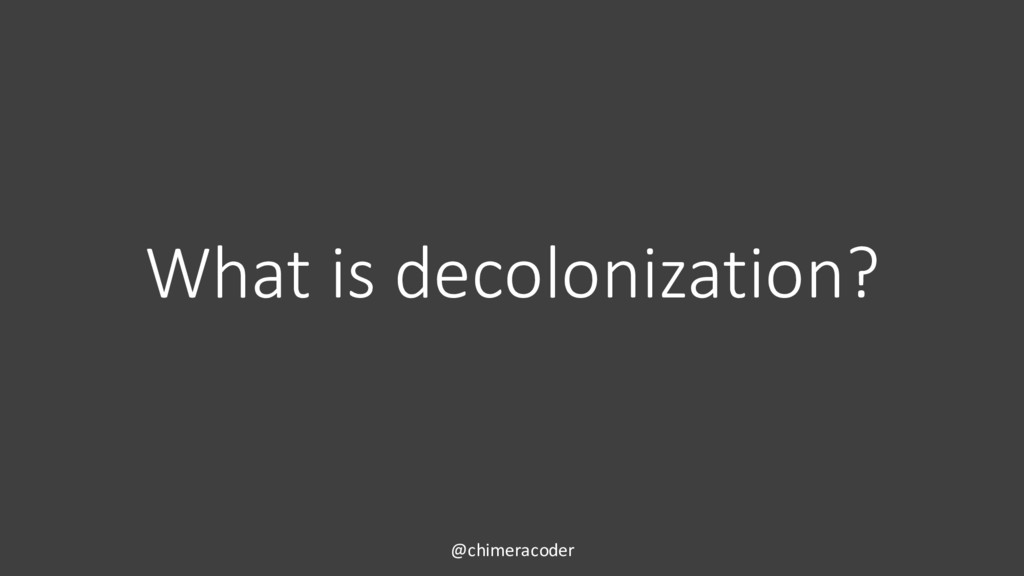 What is decolonization? @chimeracoder