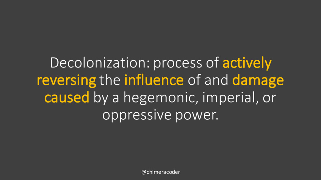 Decolonization: process of actively reversing t...