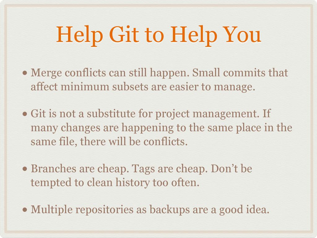 Help Git to Help You • Merge conflicts can stil...