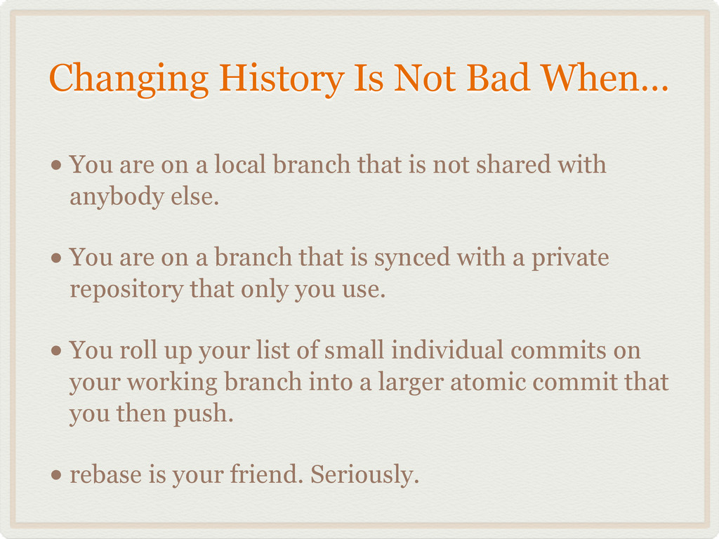 Changing History Is Not Bad When… • You are on ...