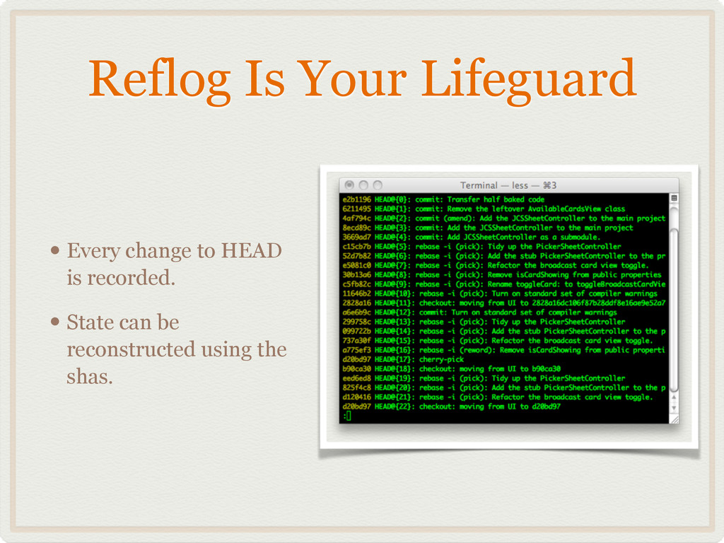 Reflog Is Your Lifeguard • Every change to HEAD...