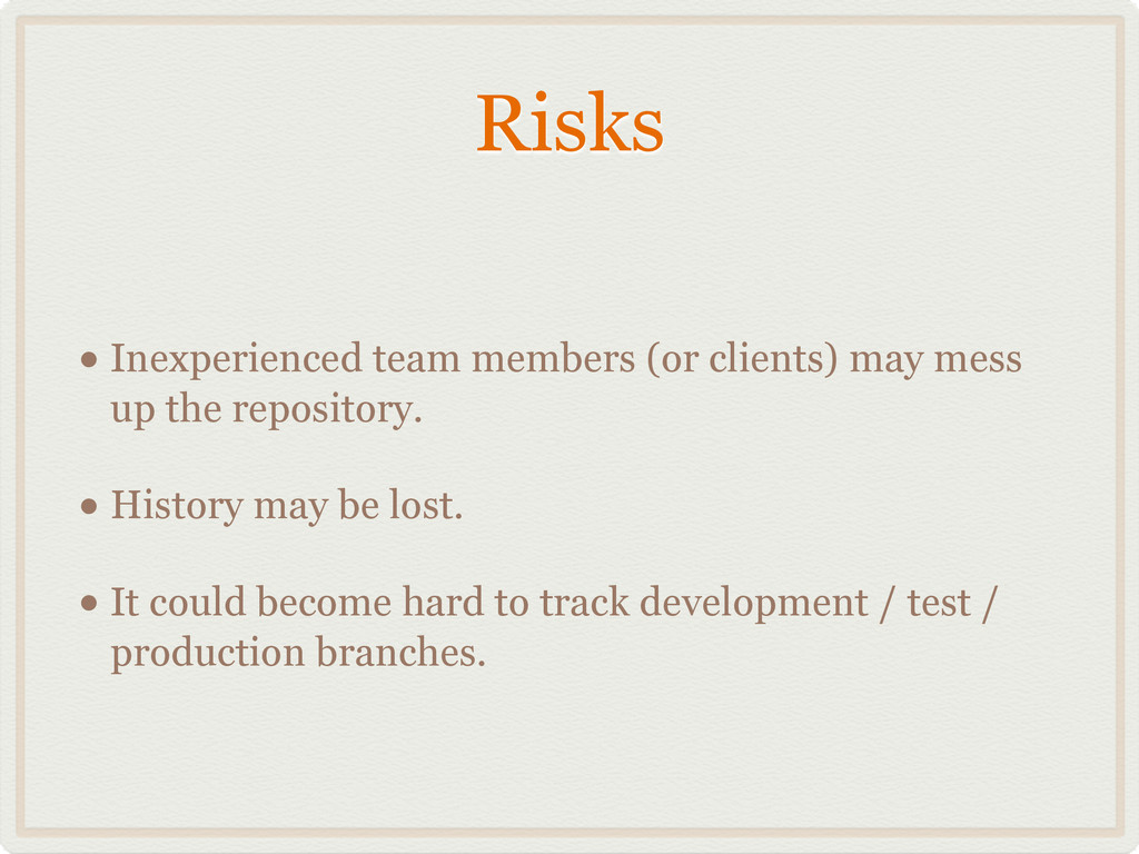Risks • Inexperienced team members (or clients)...