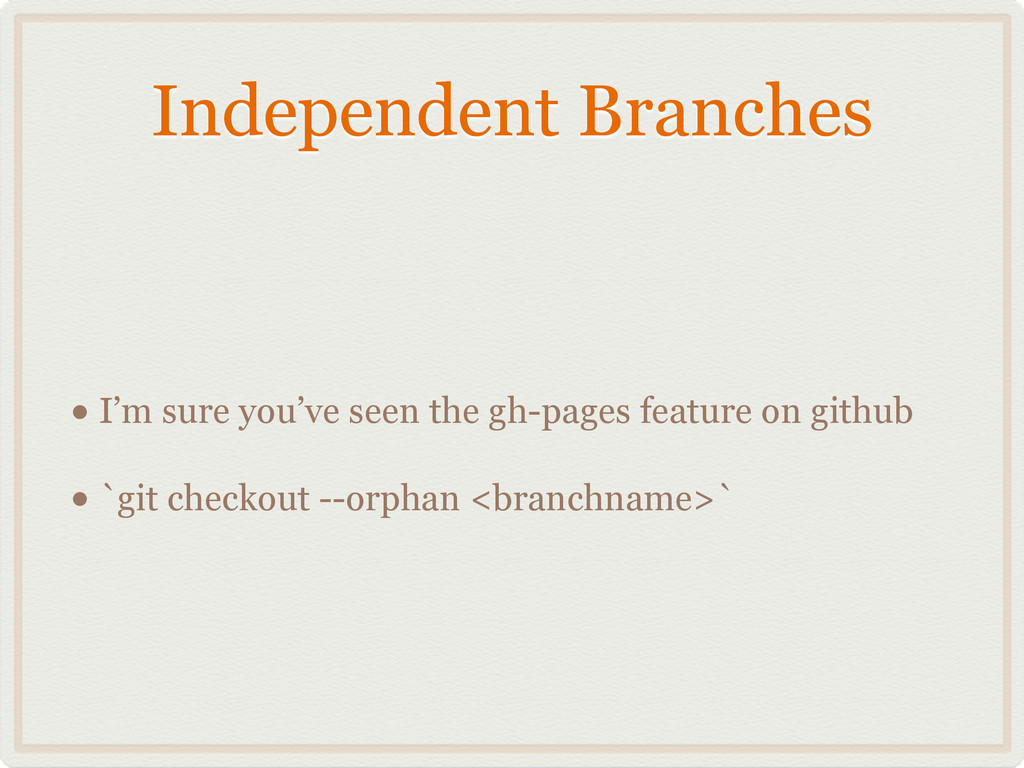 Independent Branches • I'm sure you've seen the...