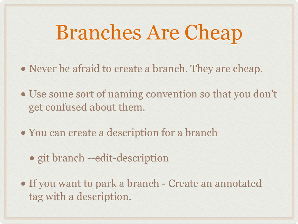 Branches Are Cheap • Never be afraid to create ...
