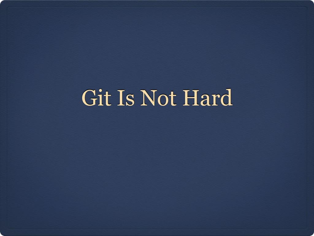 Git Is Not Hard