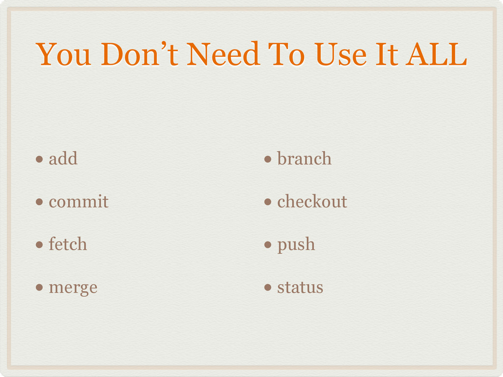 You Don't Need To Use It ALL • add • commit • f...