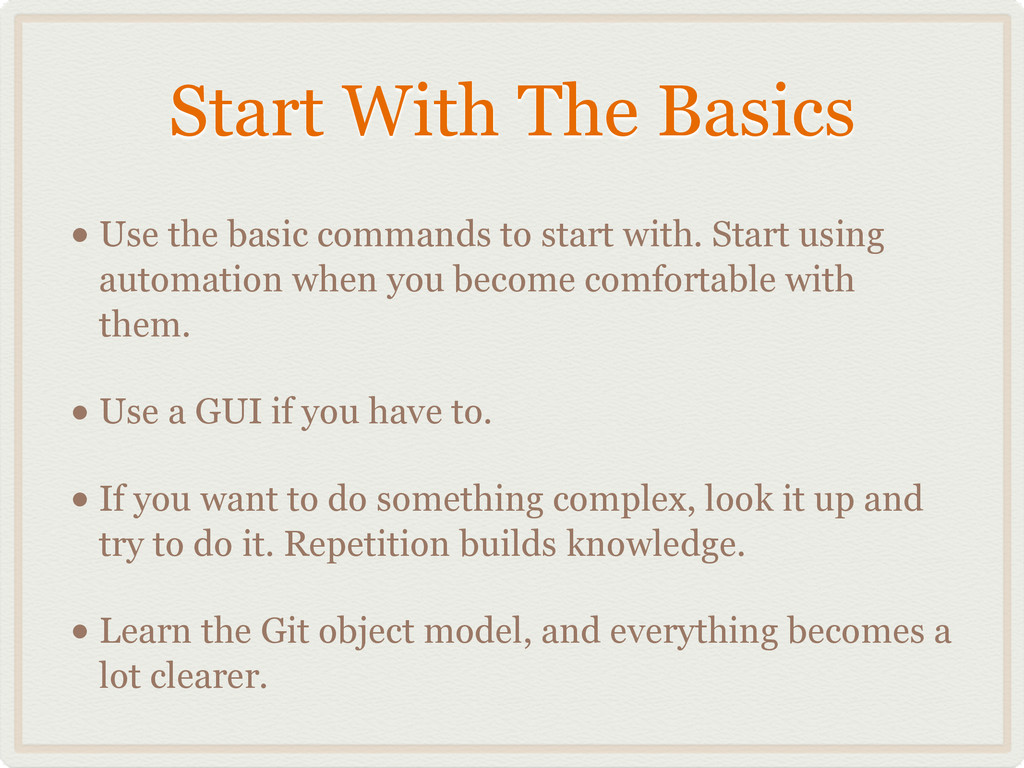 Start With The Basics • Use the basic commands ...