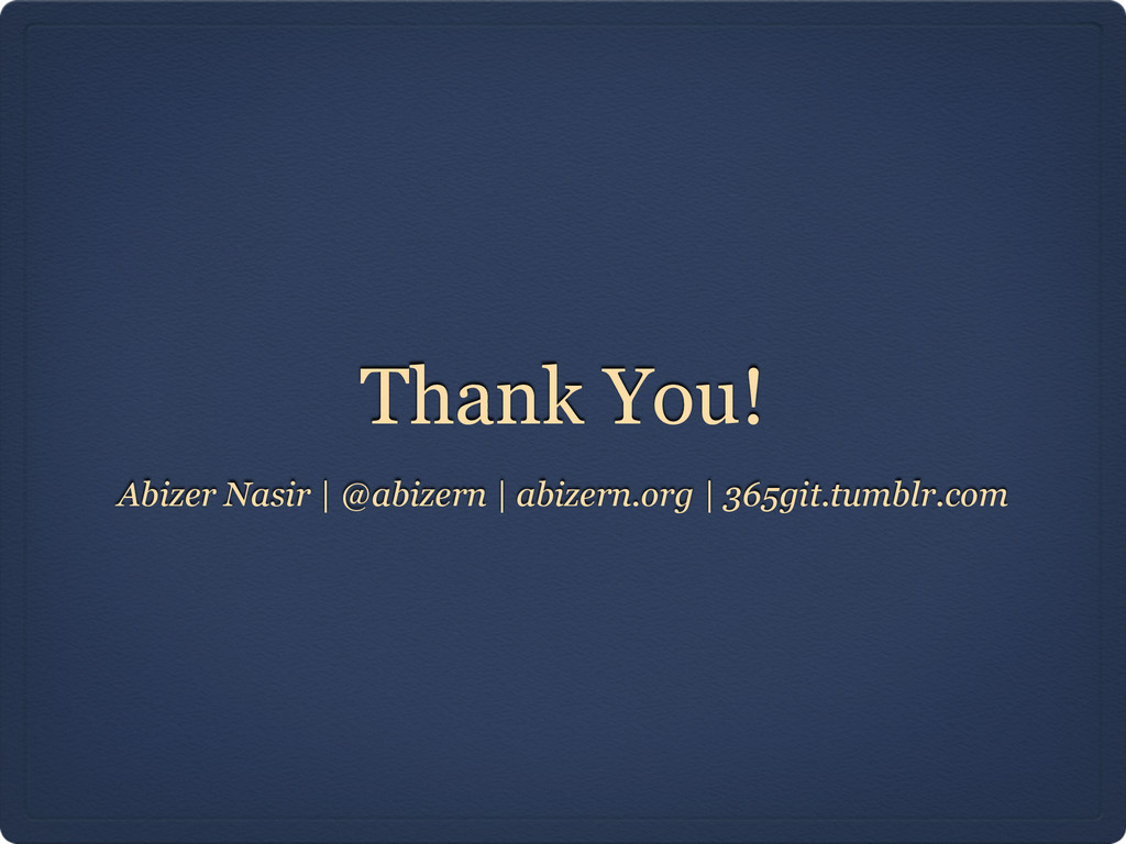 Thank You! Abizer Nasir   @abizern   abizern.or...