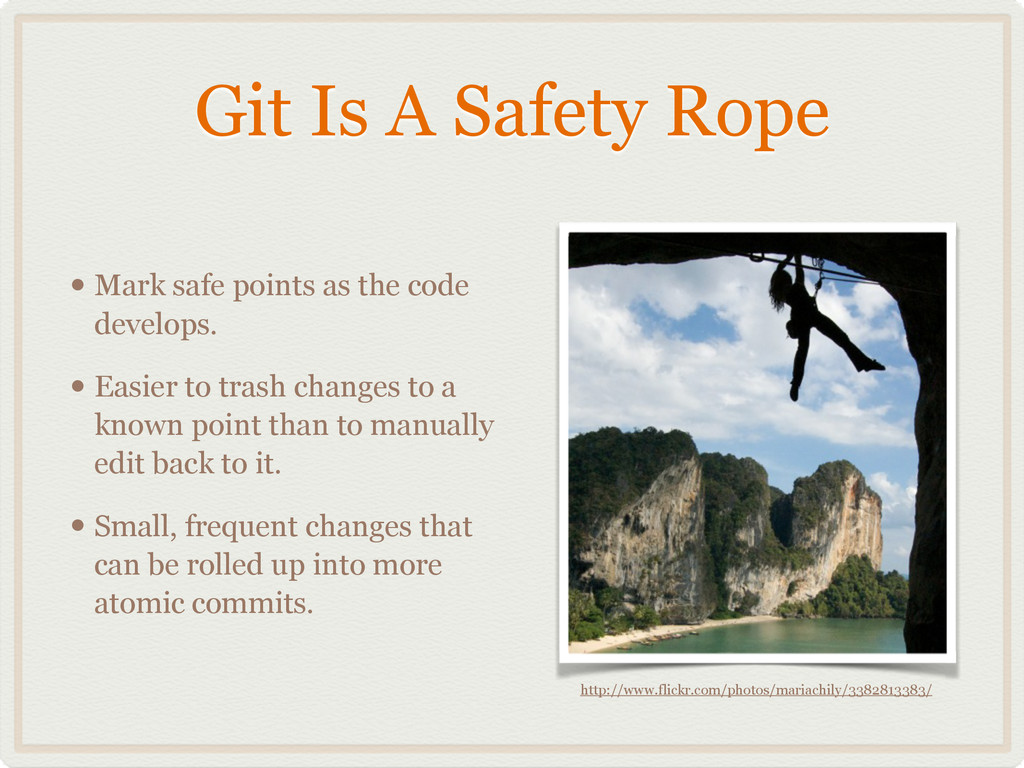 Git Is A Safety Rope • Mark safe points as the ...