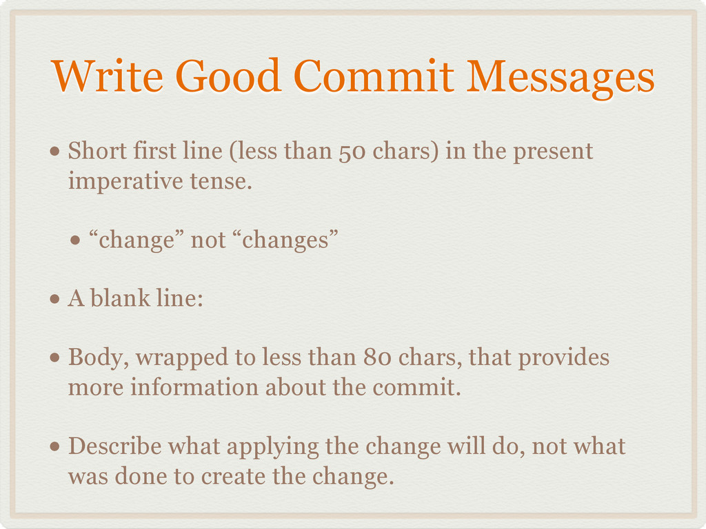 Write Good Commit Messages • Short first line (...
