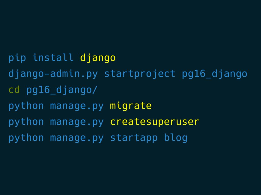 pip install django django-admin.py startproject...