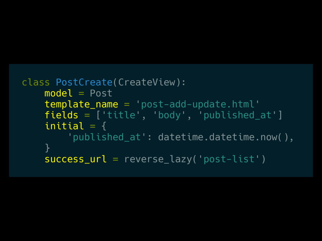class PostCreate(CreateView): model = Post temp...