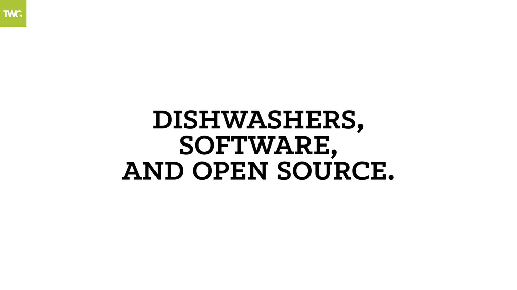 DISHWASHERS, SOFTWARE, AND OPEN SOURCE.