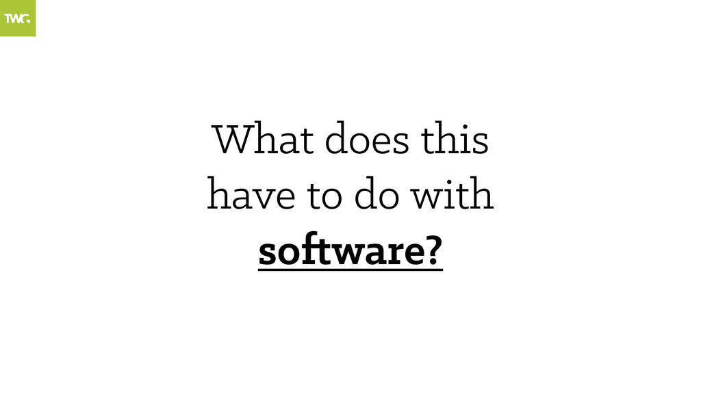 What does this have to do with software?