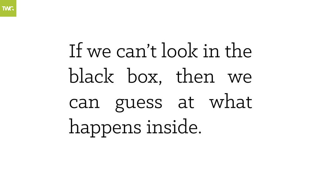 If we can't look in the black box, then we can ...