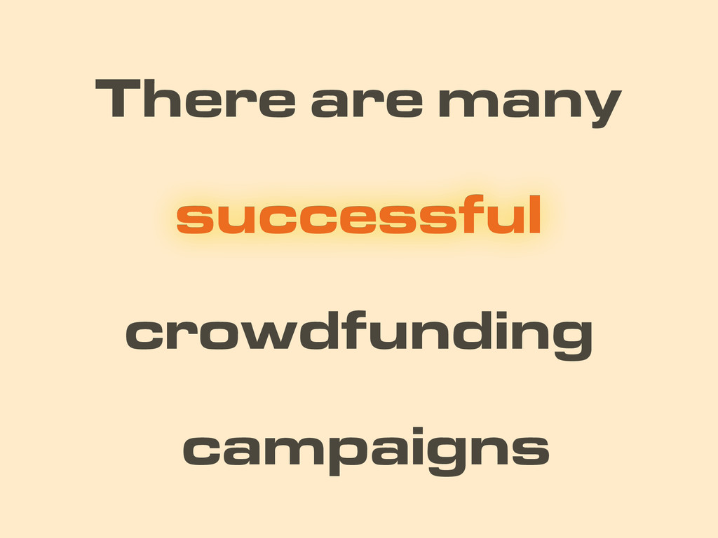 campaigns There are many crowdfunding successfu...