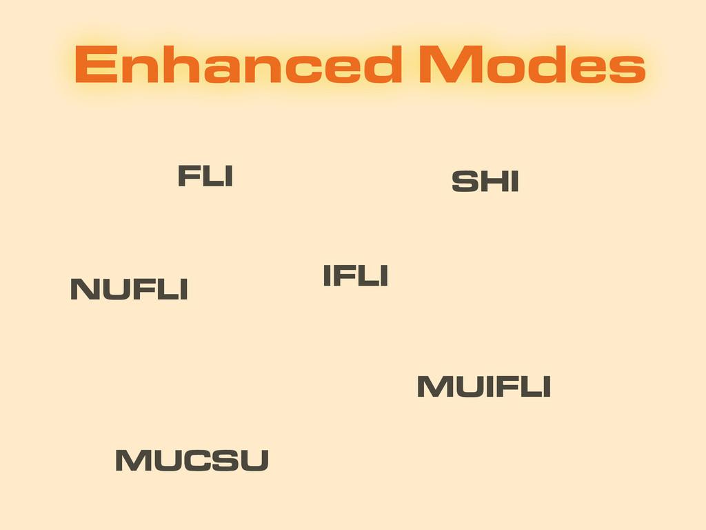 Enhanced Modes NUFLI MUCSU IFLI MUIFLI FLI SHI