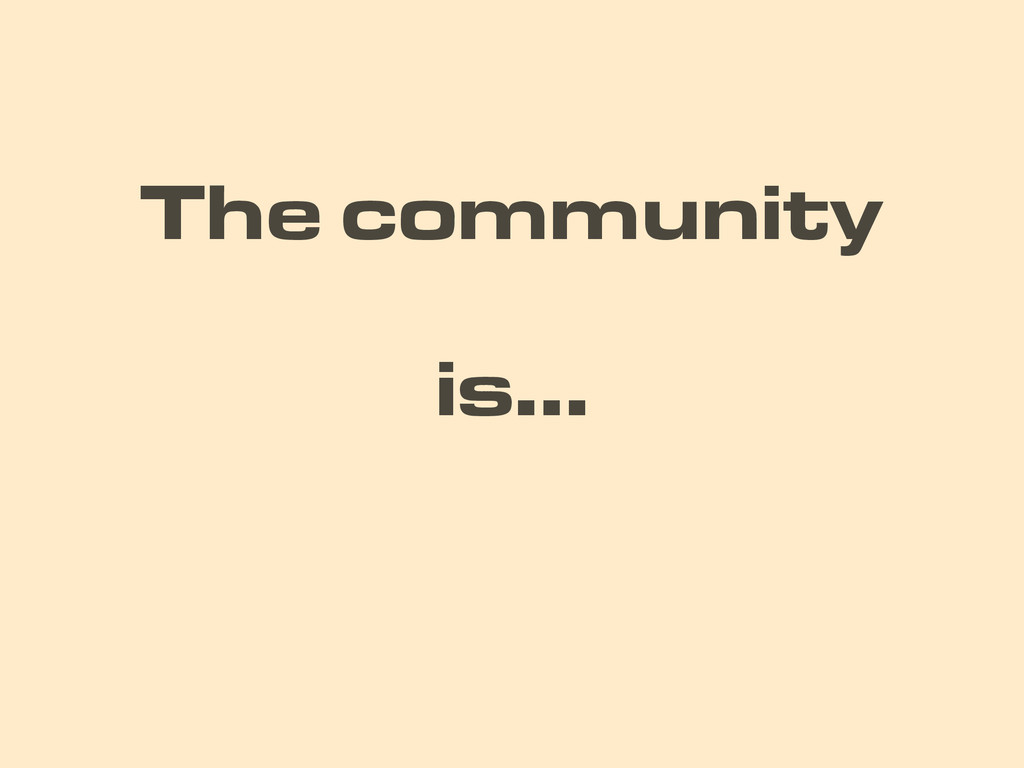 is… The community
