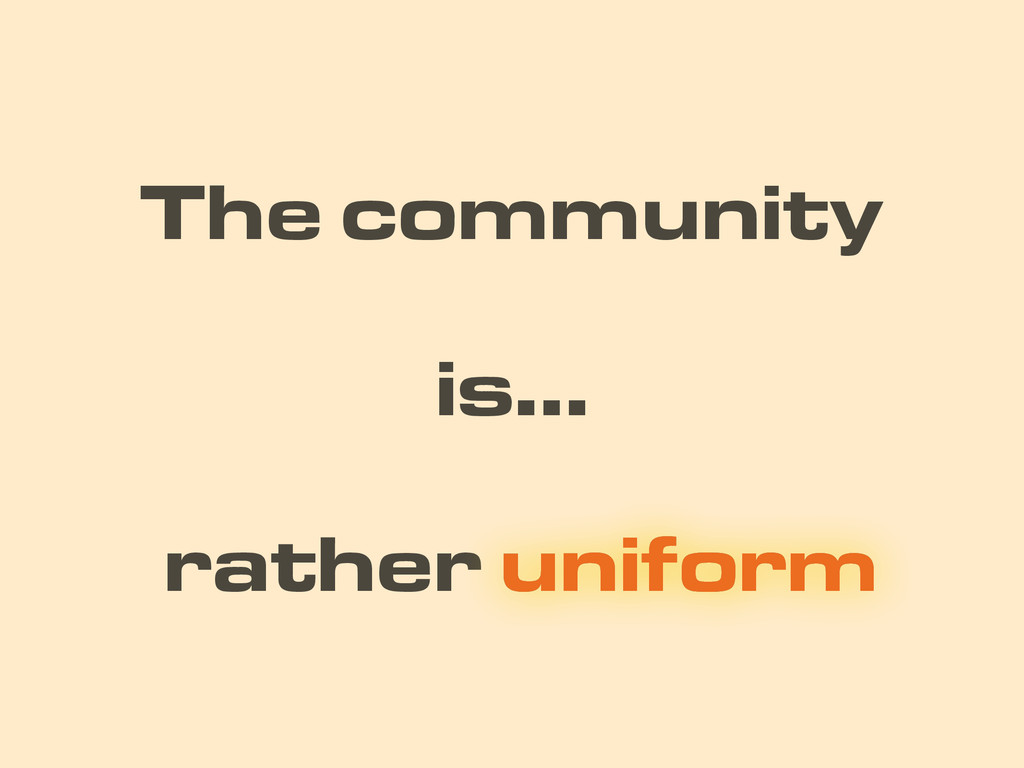 rather uniform is… uniform The community