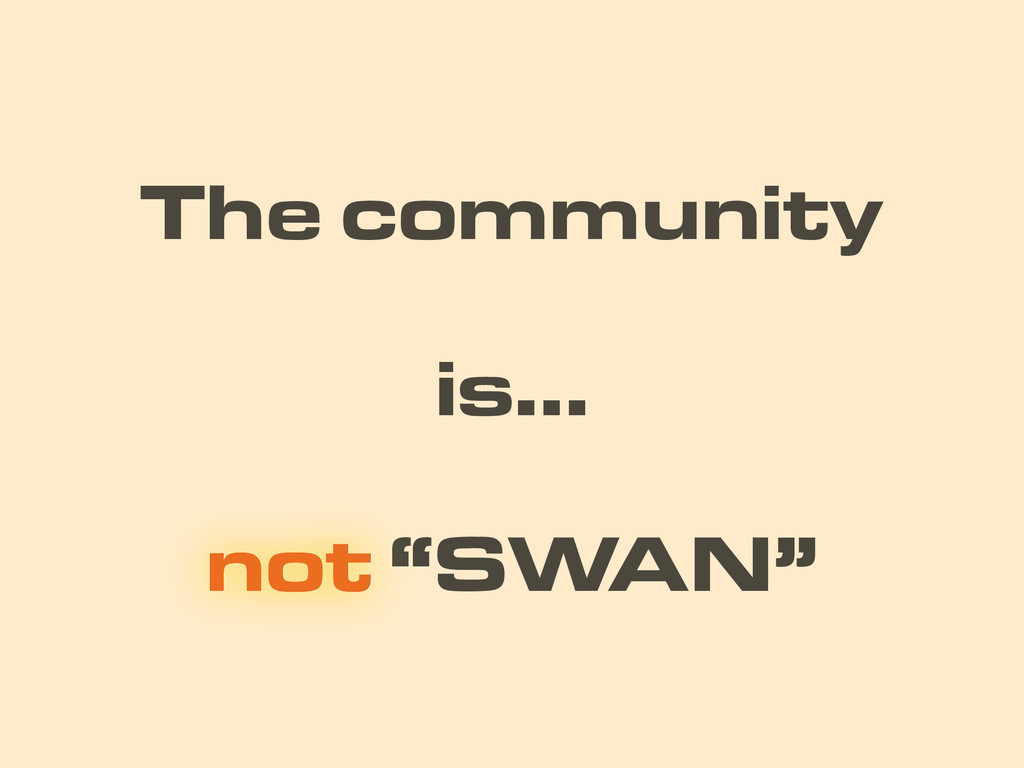 "not ""SWAN"" is… The community not"