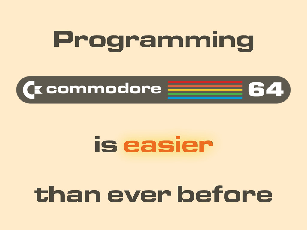 is easier Programming than ever before easier
