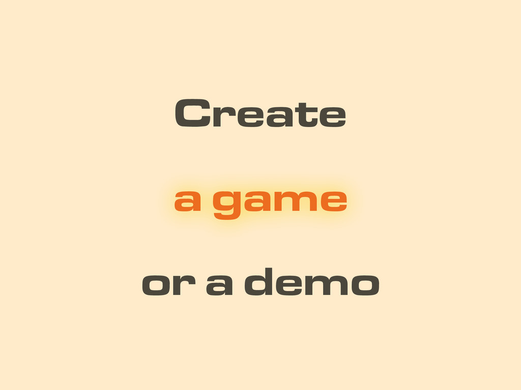Create or a demo a game