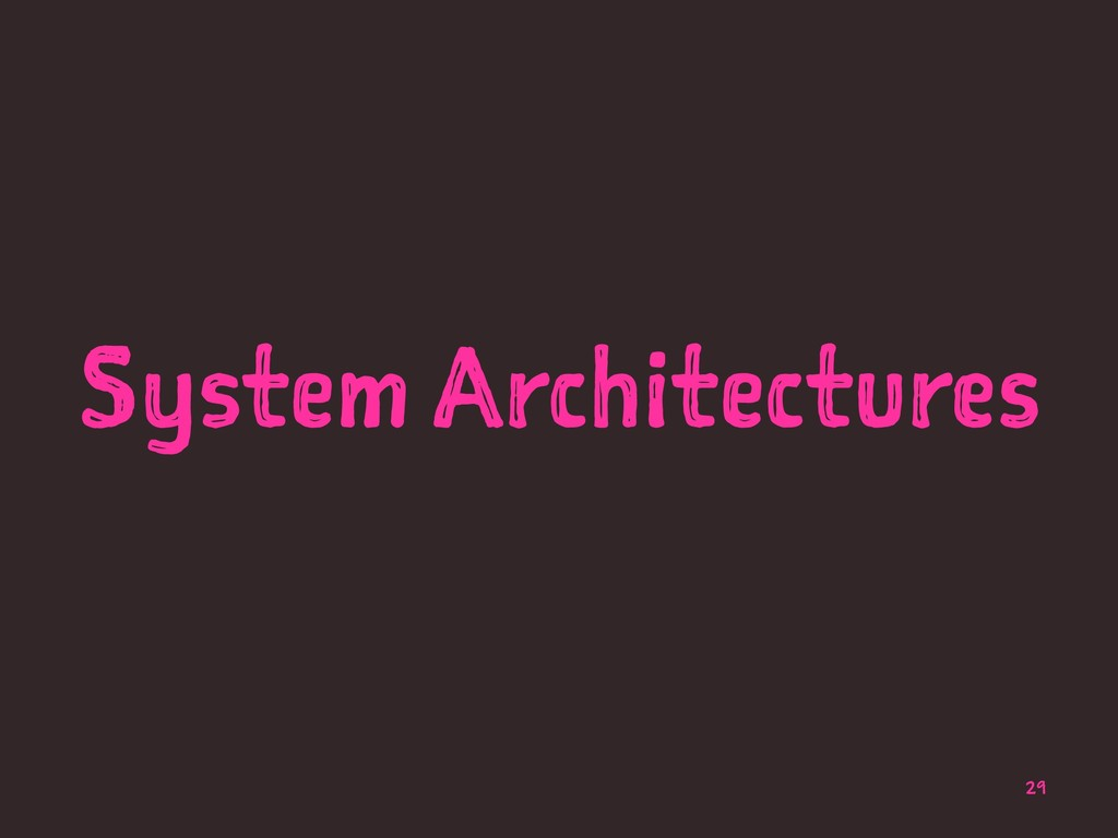 System Architectures 29