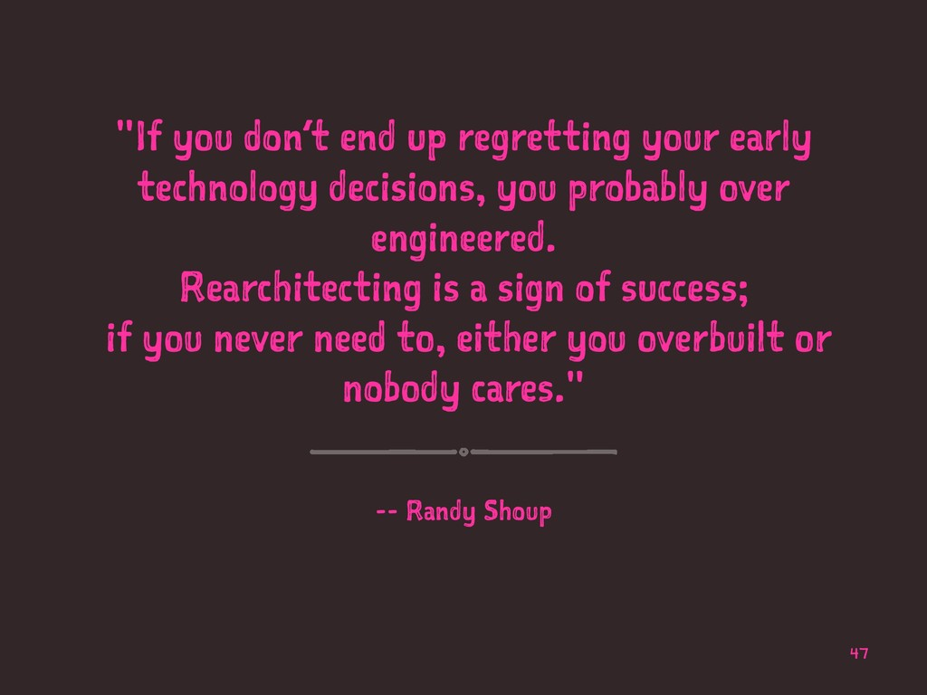 """If you don't end up regretting your early tech..."