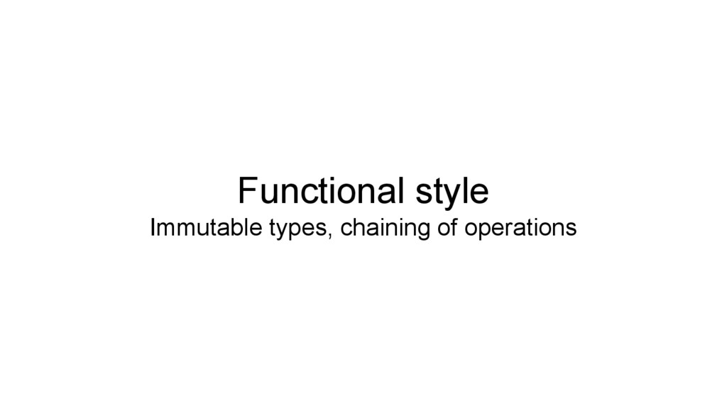 Functional style Immutable types, chaining of o...