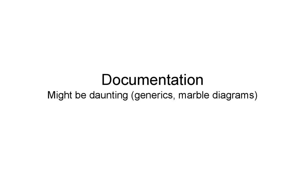 Documentation Might be daunting (generics, marb...