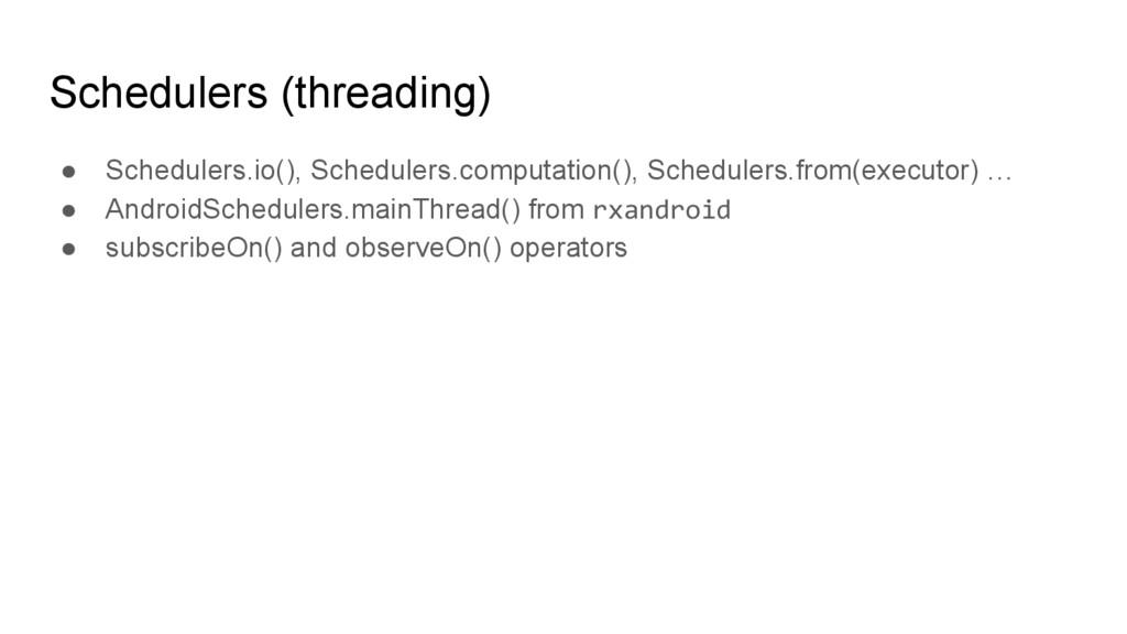 Schedulers (threading) ● Schedulers.io(), Sched...