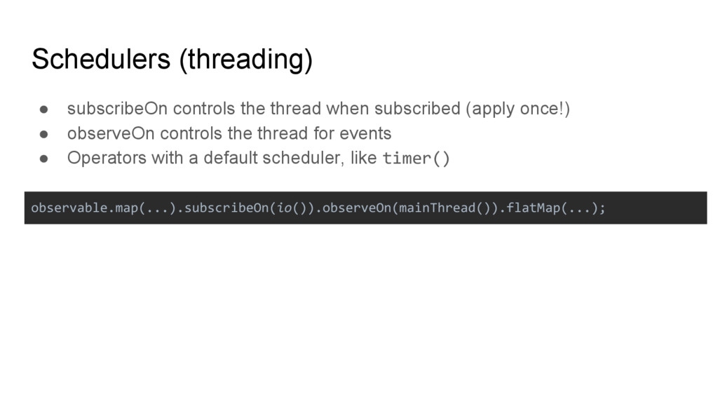 Schedulers (threading) ● subscribeOn controls t...