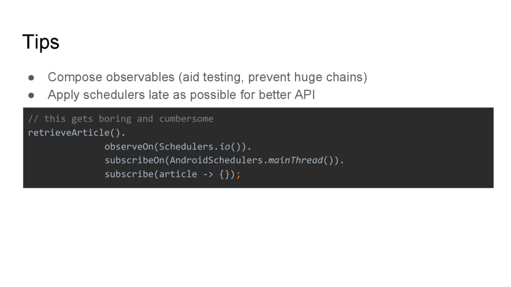 Tips ● Compose observables (aid testing, preven...
