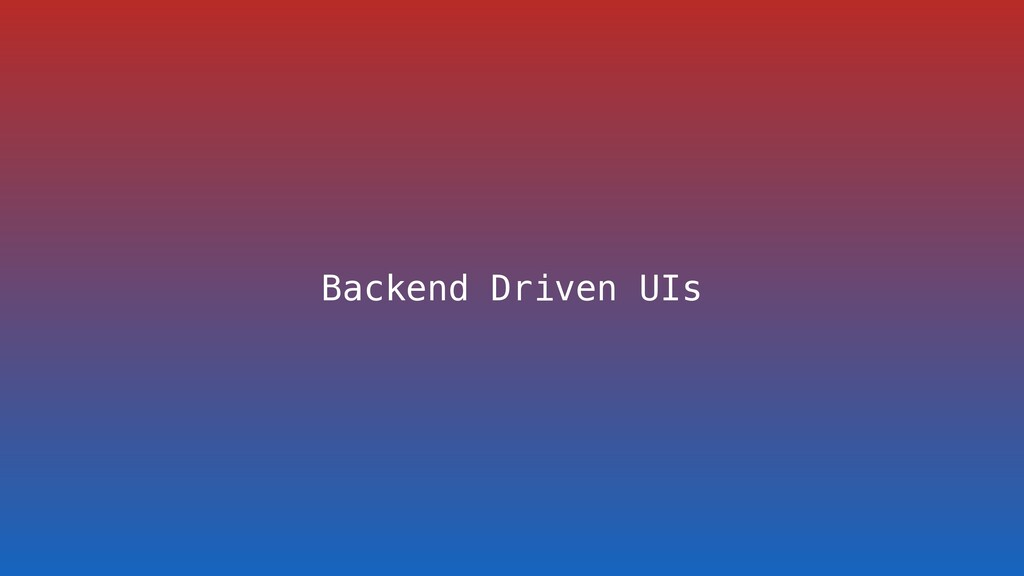Backend Driven UIs