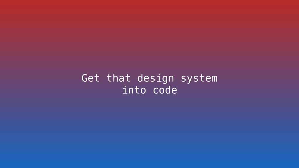 Get that design system into code