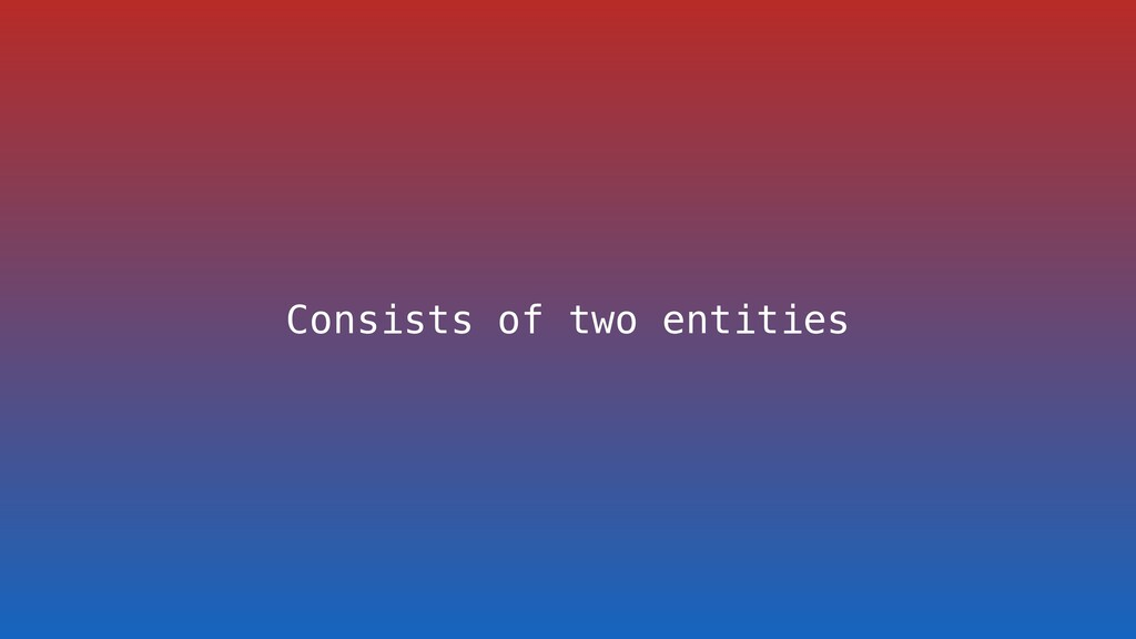 Consists of two entities
