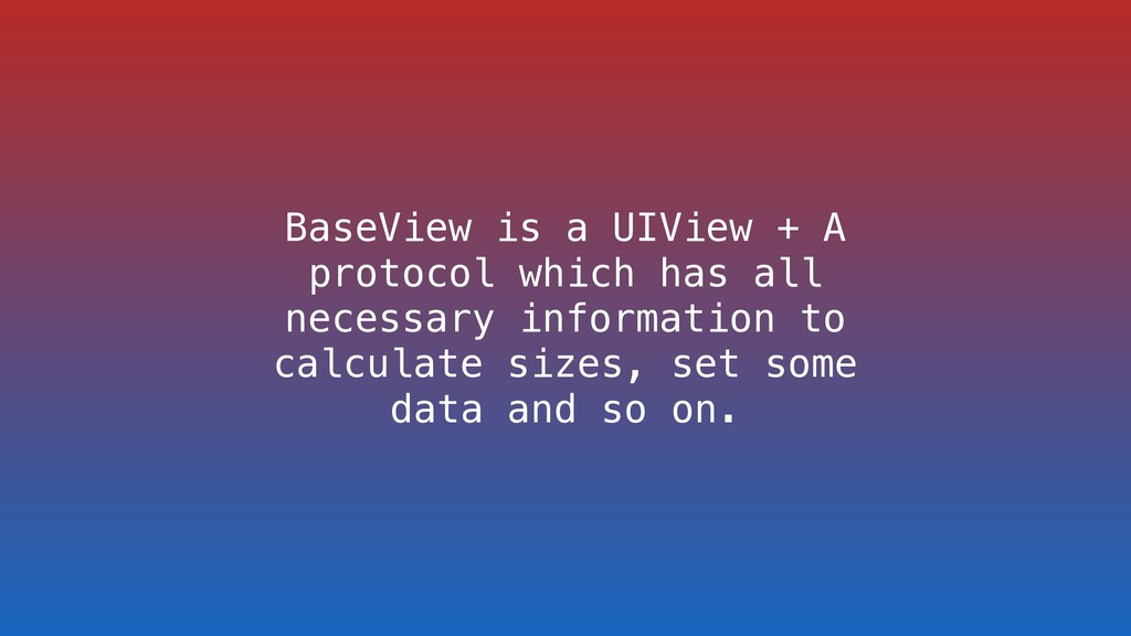BaseView is a UIView + A protocol which has all...