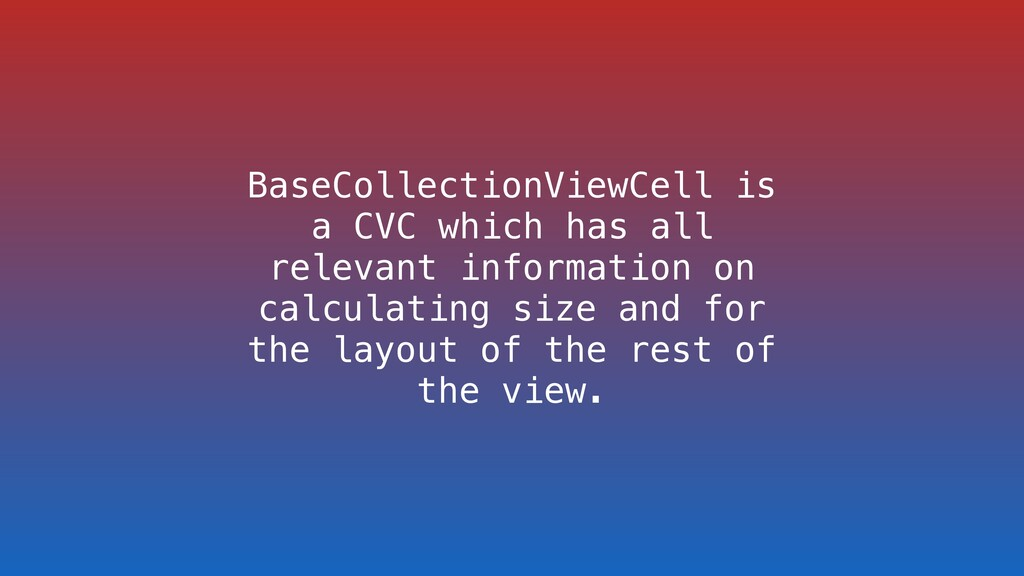 BaseCollectionViewCell is a CVC which has all r...