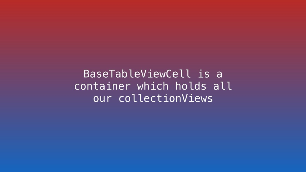 BaseTableViewCell is a container which holds al...