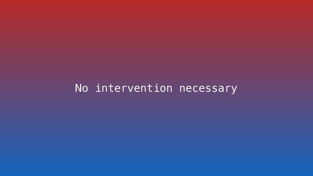 No intervention necessary