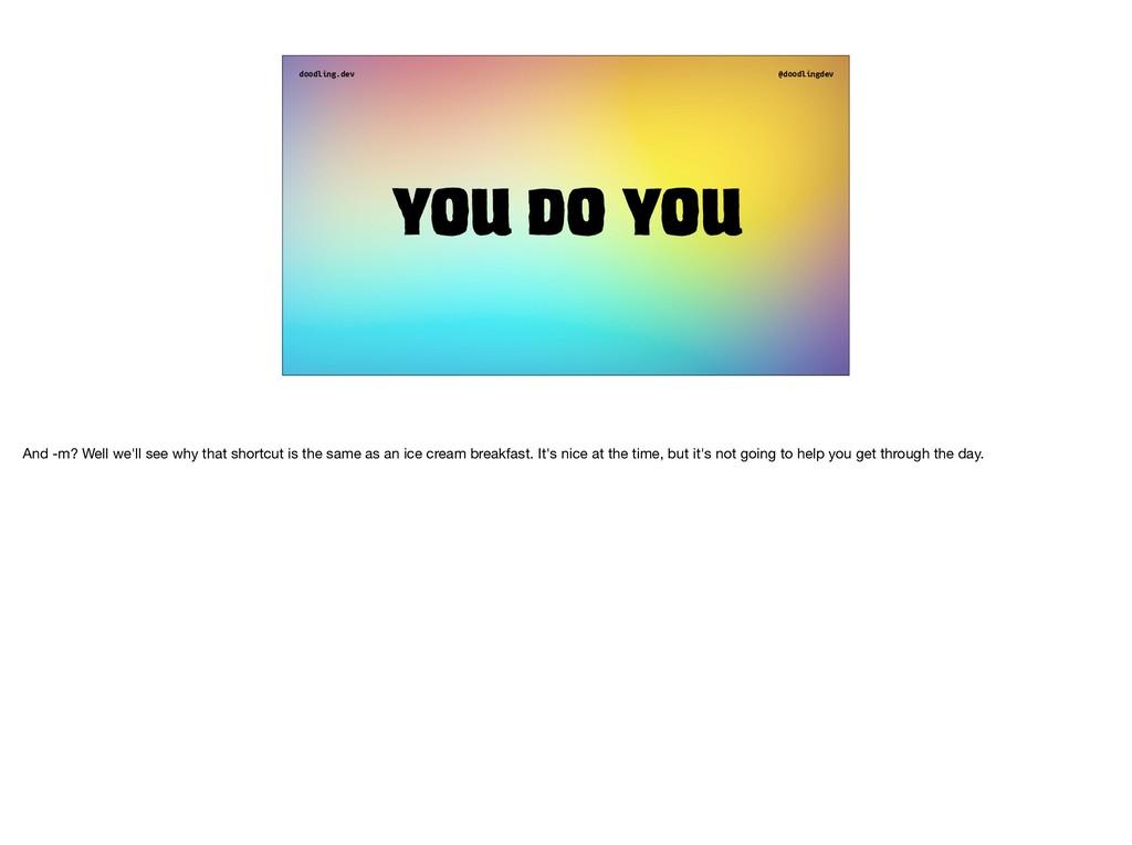 doodling.dev @doodlingdev You do you And -m? We...
