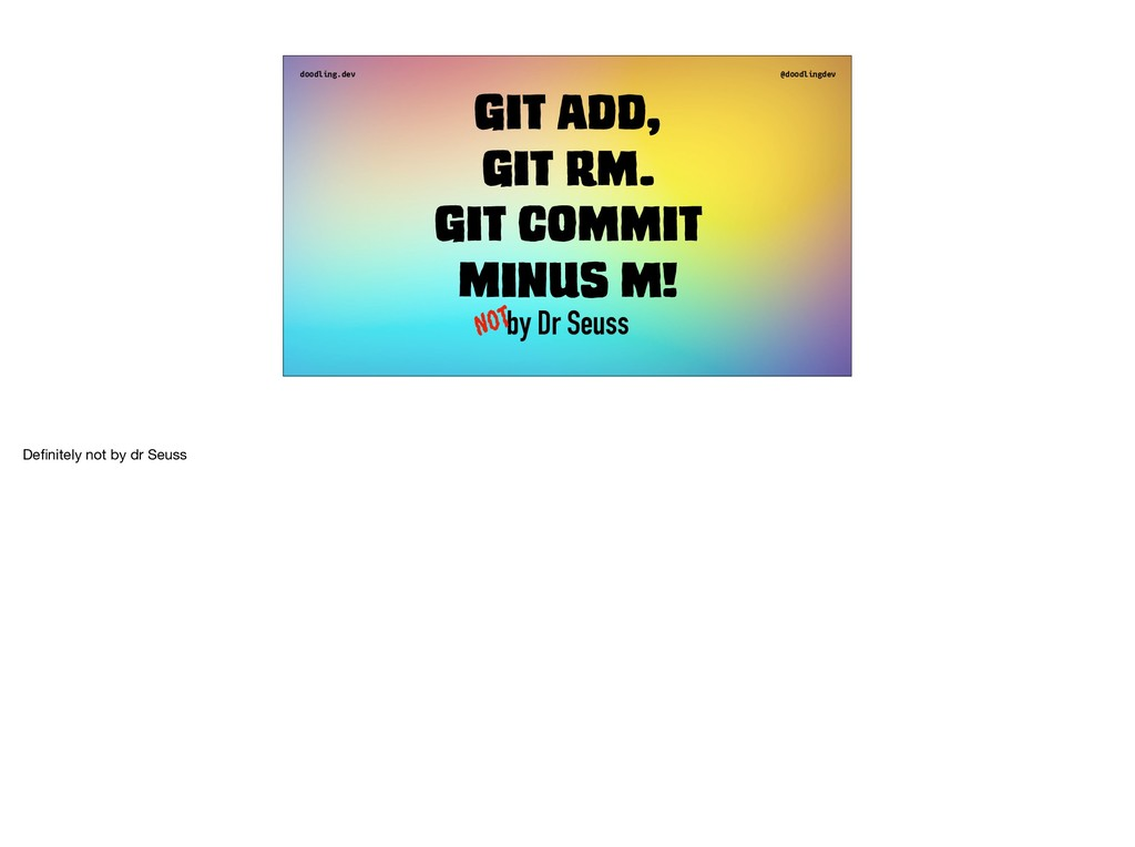 doodling.dev @doodlingdev Git add, Git rm. Git ...