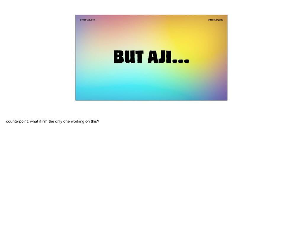 doodling.dev @doodlingdev But aji… counterpoint...