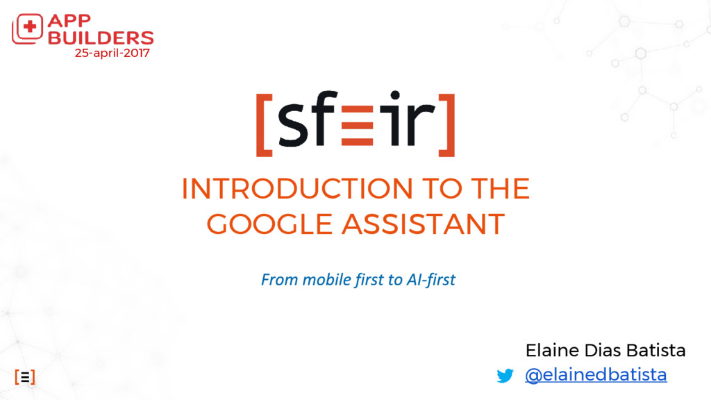 INTRODUCTION TO THE GOOGLE ASSISTANT Elaine Dia...