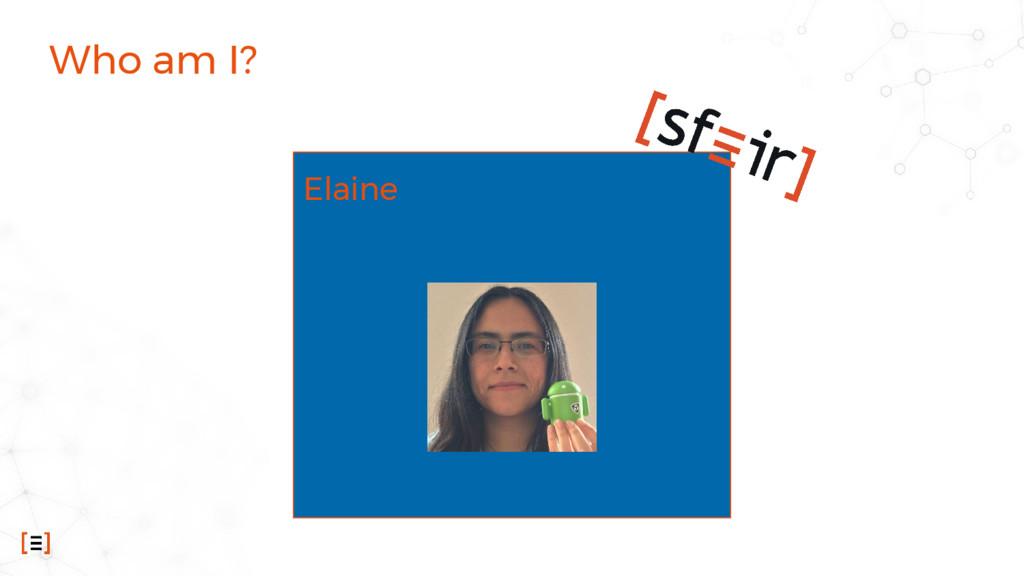 Who am I? Elaine