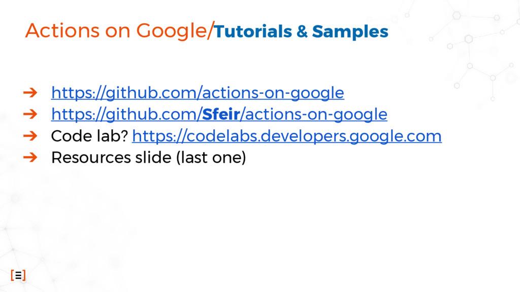 Actions on Google/Tutorials & Samples ➔ https:/...